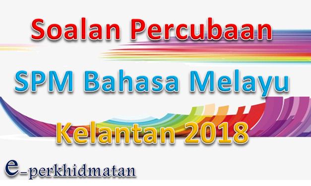 Soalan Percubaan Spm Bahasa Melayu Kelantan 2018 E Perkhidmatan