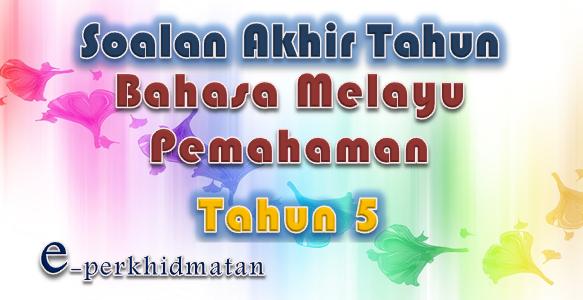 Soalan Akhir Tahun Bahasa Melayu Pemahaman Tahun 5 E Perkhidmatan