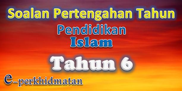 Soalan Pertengahan Tahun Pendidikan Islam Tahun 6 E Perkhidmatan