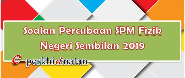 Soalan Percubaan Spm Fizik Negeri Sembilan 2019 E Perkhidmatan