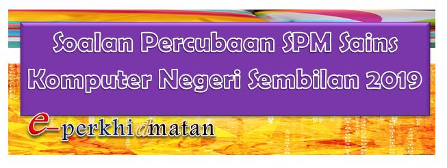 Soalan Percubaan Spm Sains Komputer Negeri Sembilan 2019 E Perkhidmatan